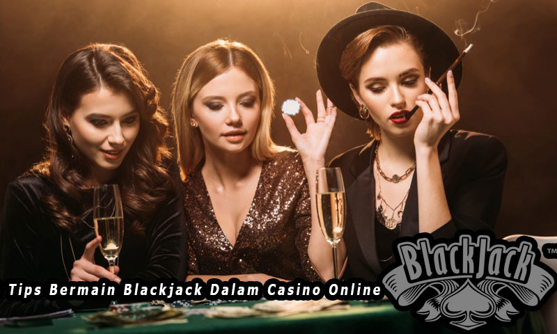 3 Tips Bermain Blackjack Dalam Casino Online
